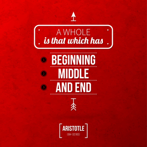 Quote: A whole is that which has a beginning, middle and end